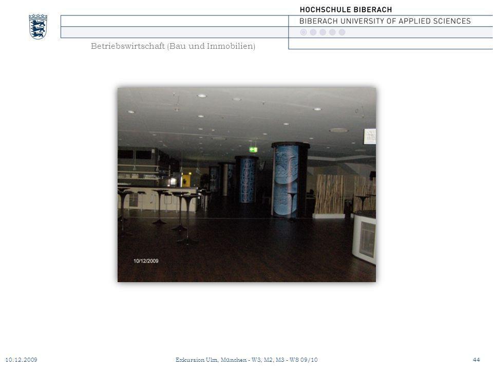 Betriebswirtschaft (Bau und Immobilien) 10.12.200944Exkursion Ulm, München - W3, M2, M3 - WS 09/10