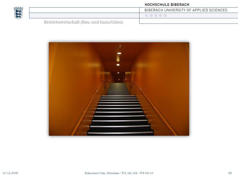 Betriebswirtschaft (Bau und Immobilien) 10.12.200956Exkursion Ulm, München - W3, M2, M3 - WS 09/10
