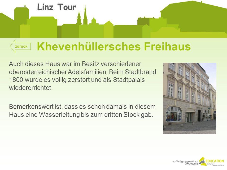 Khevenhüllersches Freihaus Auch dieses Haus war im Besitz verschiedener oberösterreichischer Adelsfamilien.