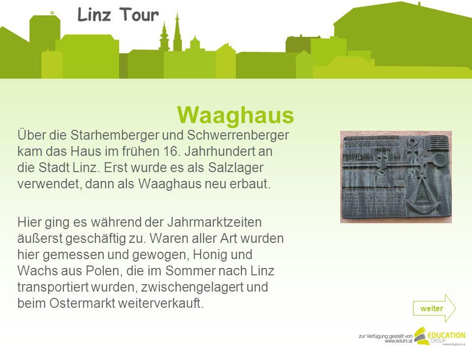 Waaghaus Über die Starhemberger und Schwerrenberger kam das Haus im frühen 16.