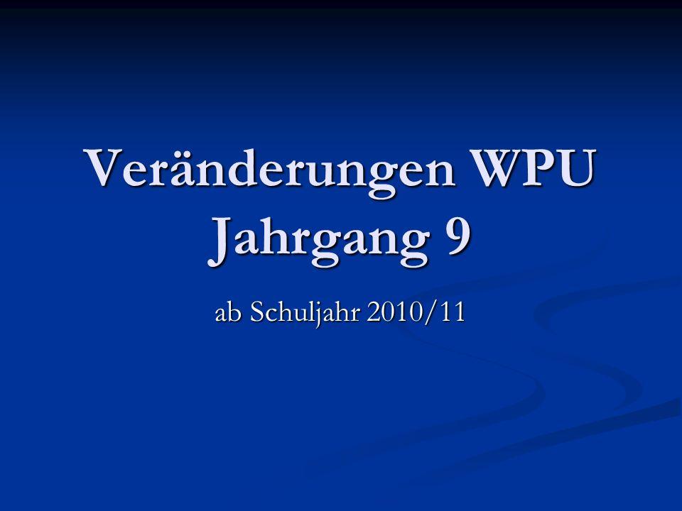 Veränderungen WPU Jahrgang 9 ab Schuljahr 2010/11