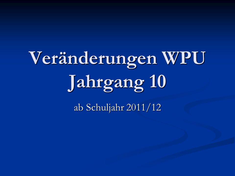 Veränderungen WPU Jahrgang 10 ab Schuljahr 2011/12