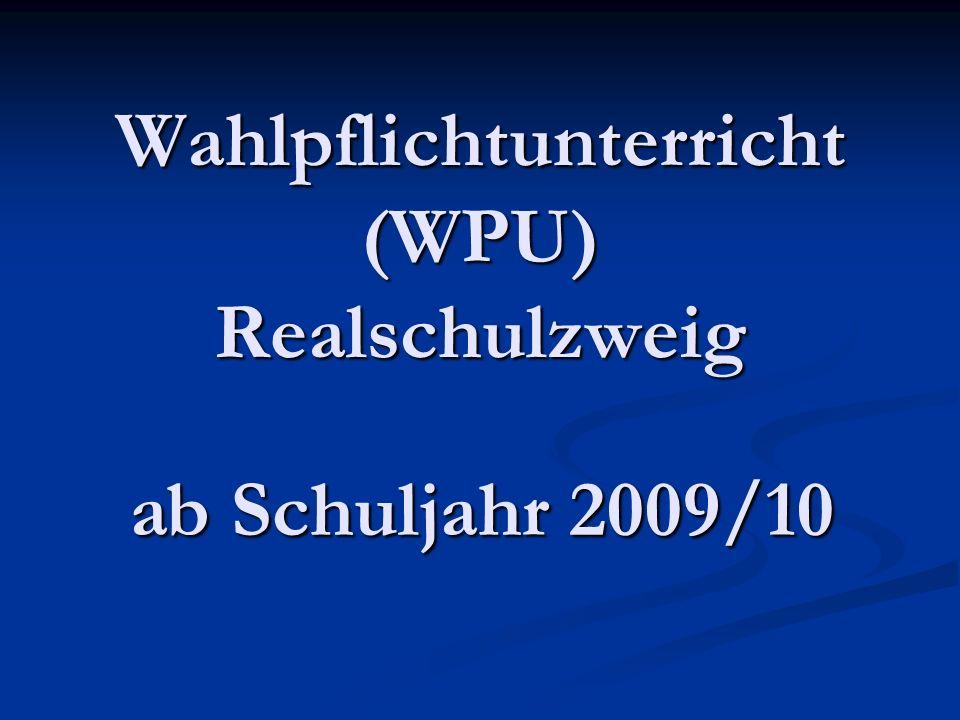 Wahlpflichtunterricht (WPU) Realschulzweig ab Schuljahr 2009/10