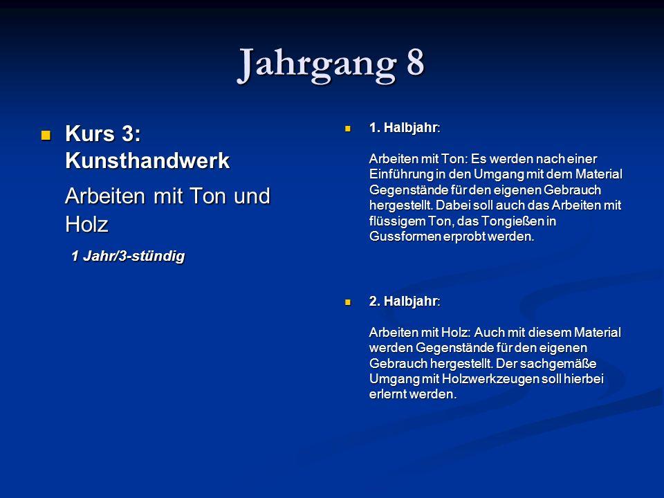 Jahrgang 8 Kurs 3: Kunsthandwerk Kurs 3: Kunsthandwerk Arbeiten mit Ton und Holz 1 Jahr/3-stündig 1.