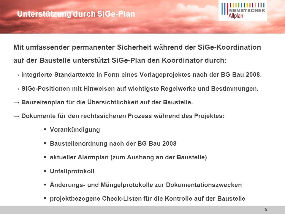 5 Unterstützung durch SiGe-Plan Mit umfassender permanenter Sicherheit während der SiGe-Koordination auf der Baustelle unterstützt SiGe-Plan den Koordinator durch: integrierte Standarttexte in Form eines Vorlageprojektes nach der BG Bau 2008.