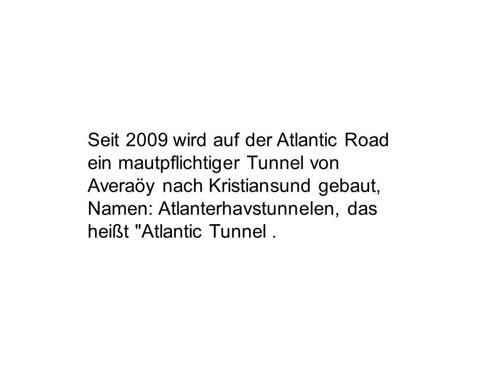 Seit 2009 wird auf der Atlantic Road ein mautpflichtiger Tunnel von Averaöy nach Kristiansund gebaut, Namen: Atlanterhavstunnelen, das heißt