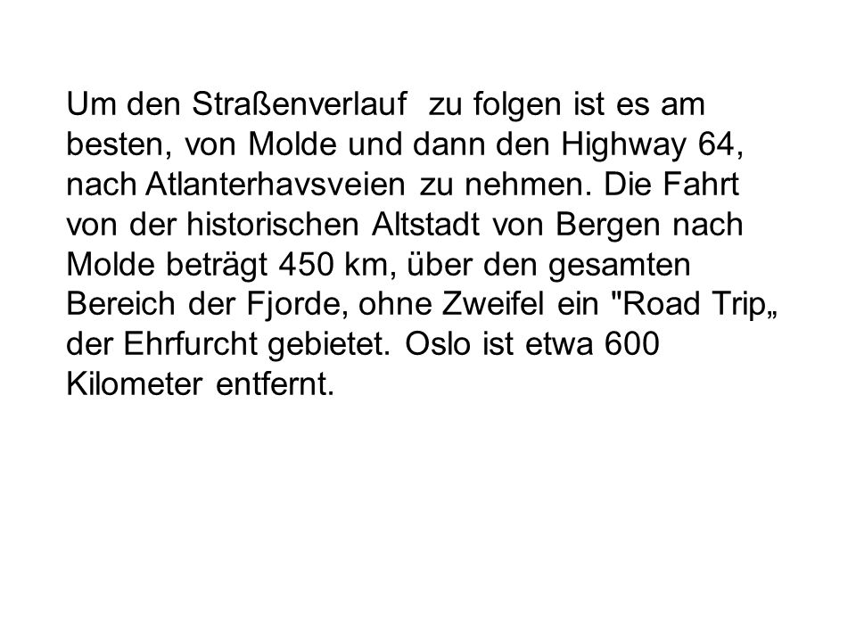Um den Straßenverlauf zu folgen ist es am besten, von Molde und dann den Highway 64, nach Atlanterhavsveien zu nehmen. Die Fahrt von der historischen