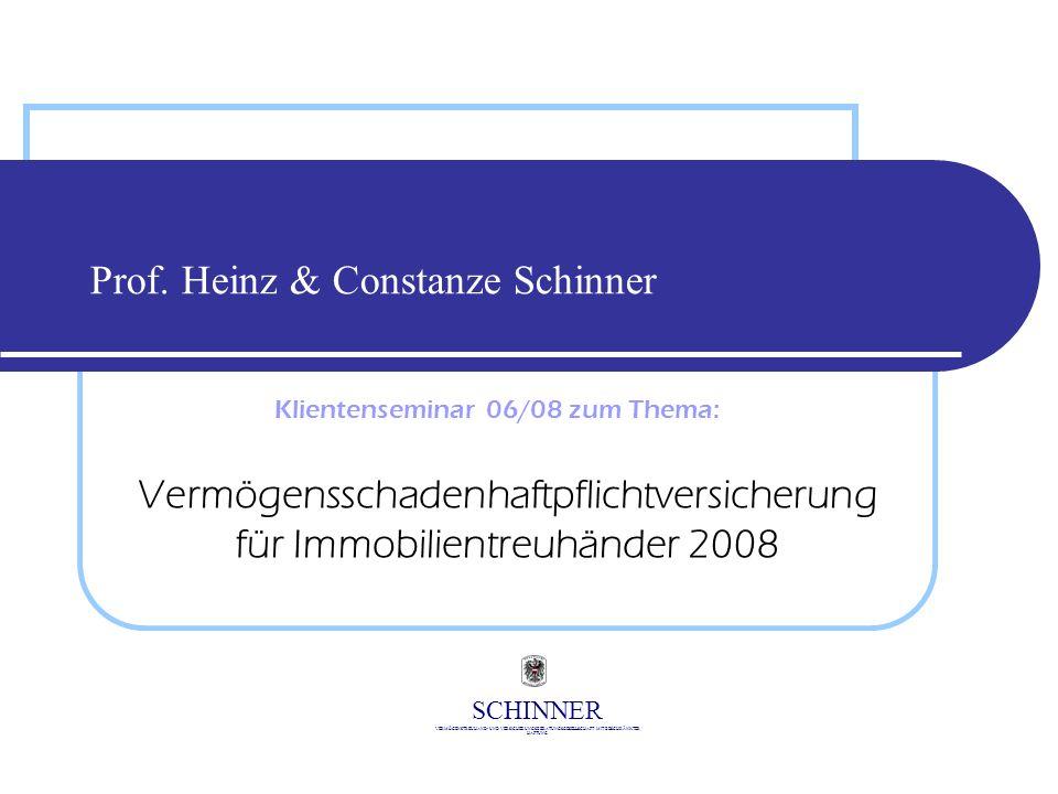 SCHINNER VERMÖGENSTREUHAND- UND VERSICHERUNGSBERATUNGSGESELLSCHAFT MIT BESCHRÄNKTER HAFTUNG Prof. Heinz & Constanze Schinner Vermögensschadenhaftpflic