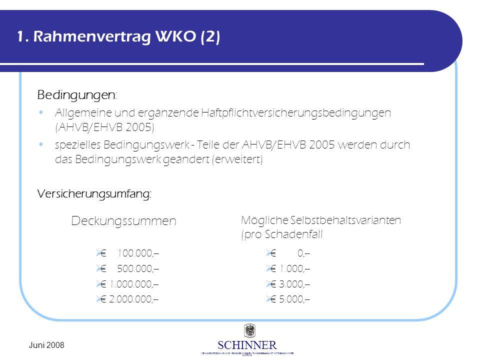SCHINNER VERMÖGENSTREUHAND- UND VERSICHERUNGSBERATUNGSGESELLSCHAFT MIT BESCHRÄNKTER HAFTUNG Juni 2008 1. Rahmenvertrag WKO (2) Bedingungen: Allgemeine