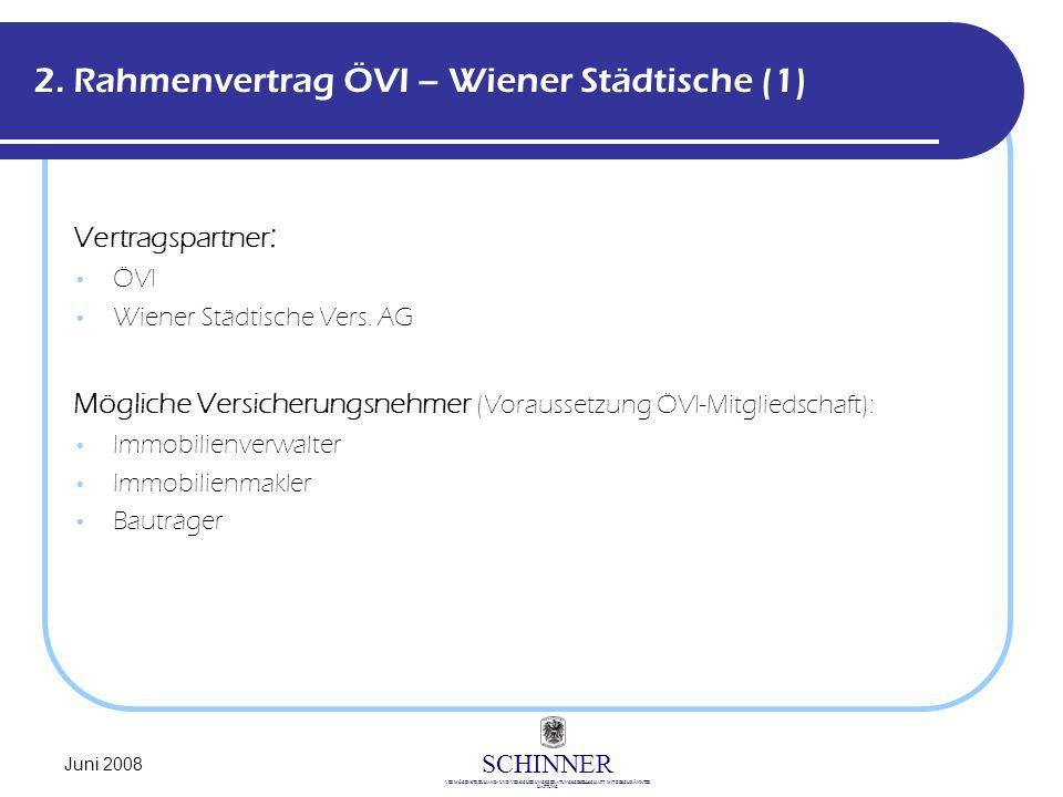 SCHINNER VERMÖGENSTREUHAND- UND VERSICHERUNGSBERATUNGSGESELLSCHAFT MIT BESCHRÄNKTER HAFTUNG Juni 2008 2. Rahmenvertrag ÖVI – Wiener Städtische (1) Ver