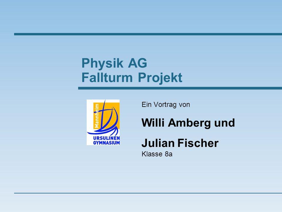 Ein Vortrag von Willi Amberg und Julian Fischer Klasse 8a Physik AG Fallturm Projekt
