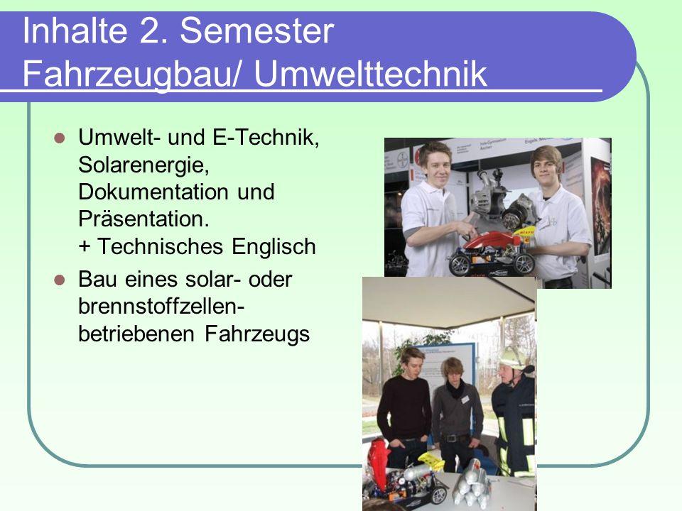 Inhalte 2. Semester Fahrzeugbau/ Umwelttechnik Umwelt- und E-Technik, Solarenergie, Dokumentation und Präsentation. + Technisches Englisch Bau eines s