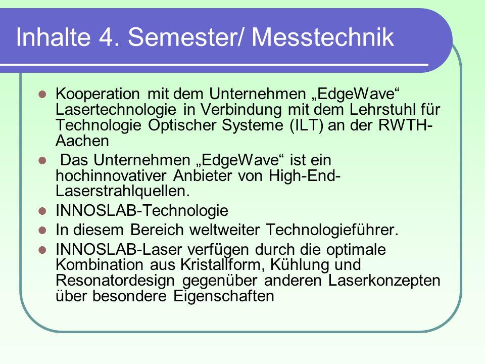 Inhalte 4. Semester/ Messtechnik Kooperation mit dem Unternehmen EdgeWave Lasertechnologie in Verbindung mit dem Lehrstuhl für Technologie Optischer S