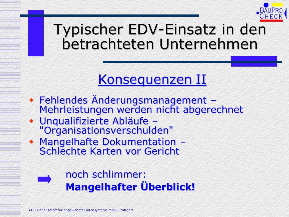 Lösung: Durchgängige Organisation Daten Daten Abläufe Abläufe Termine Termine Dokumentation Dokumentation Dokumente Dokumente Standard-Software benötigt Standard-Software benötigt Mit individuellen Anpassungen Mit individuellen Anpassungen ADS Gesellschaft für angewandte Datensysteme mbH, Stuttgart