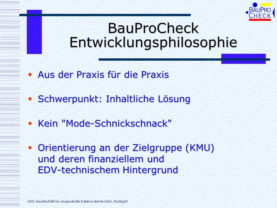 BauProCheck Entwicklungsphilosophie Aus der Praxis für die Praxis Aus der Praxis für die Praxis Schwerpunkt: Inhaltliche Lösung Schwerpunkt: Inhaltlic
