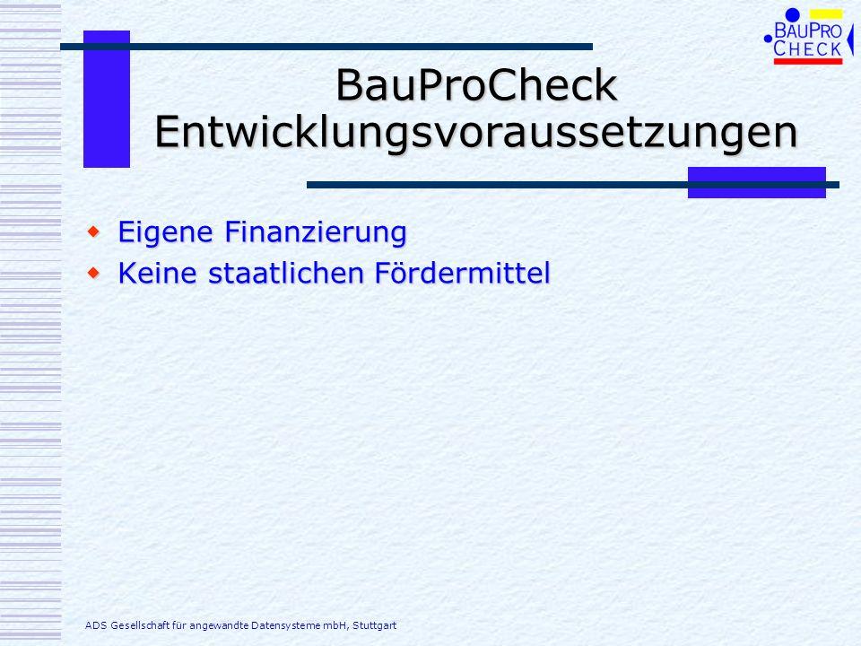 BauProCheck Abgrenzung Anderer Schwerpunkt Anderer Schwerpunkt Zu Internet-basierenden Lösungen ADS Gesellschaft für angewandte Datensysteme mbH, Stuttgart