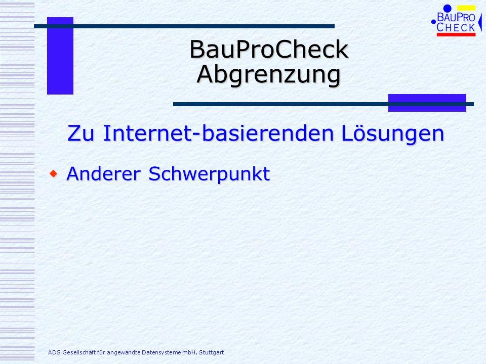 BauProCheck Abgrenzung Anderer Schwerpunkt Anderer Schwerpunkt Zu Internet-basierenden Lösungen ADS Gesellschaft für angewandte Datensysteme mbH, Stut