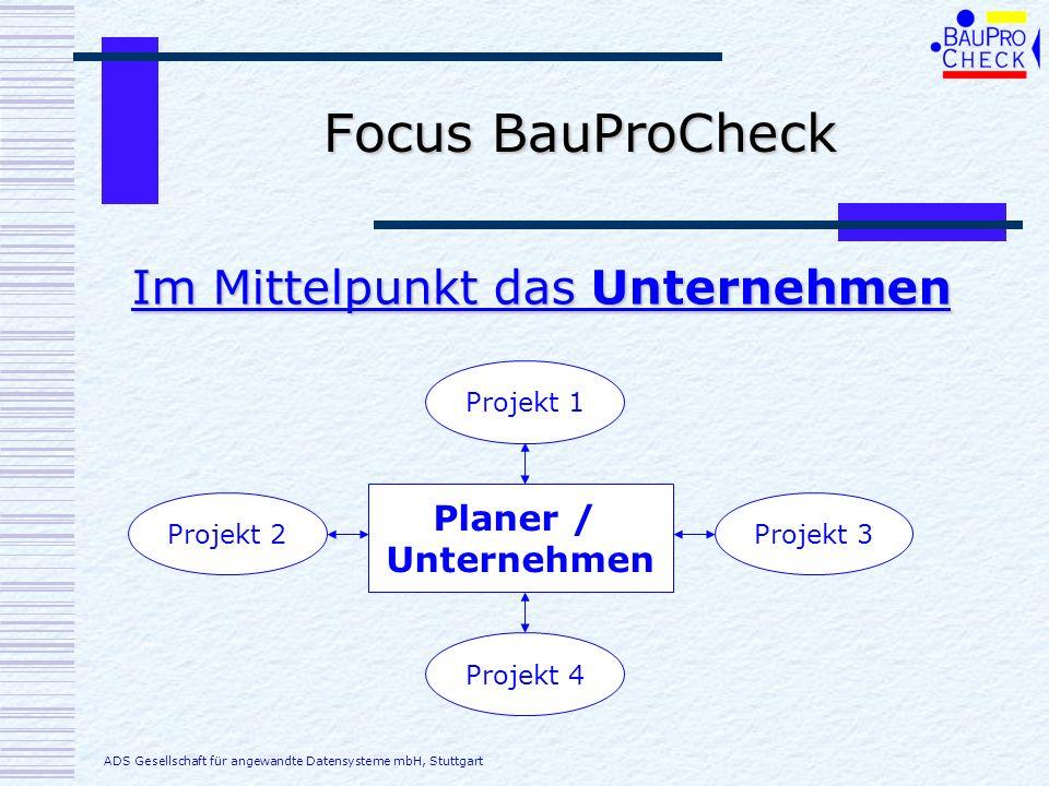 Focus BauProCheck Im Mittelpunkt das Unternehmen Planer / Unternehmen Projekt 1 Projekt 3 Projekt 4 Projekt 2 ADS Gesellschaft für angewandte Datensys