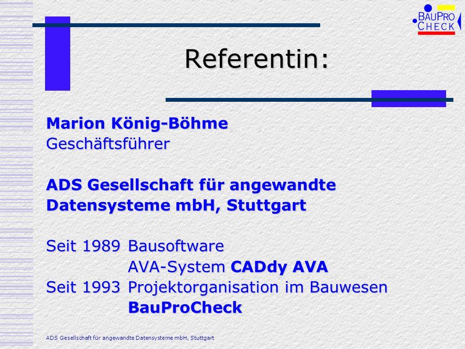 Referentin: Marion König-Böhme Geschäftsführer ADS Gesellschaft für angewandte Datensysteme mbH, Stuttgart Seit 1989Bausoftware AVA-System CADdy AVA S