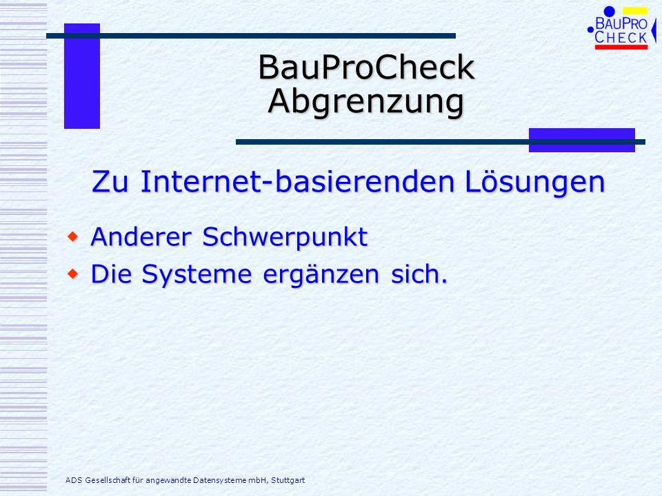 BauProCheck Abgrenzung Anderer Schwerpunkt Anderer Schwerpunkt Die Systeme ergänzen sich. Die Systeme ergänzen sich. Zu Internet-basierenden Lösungen