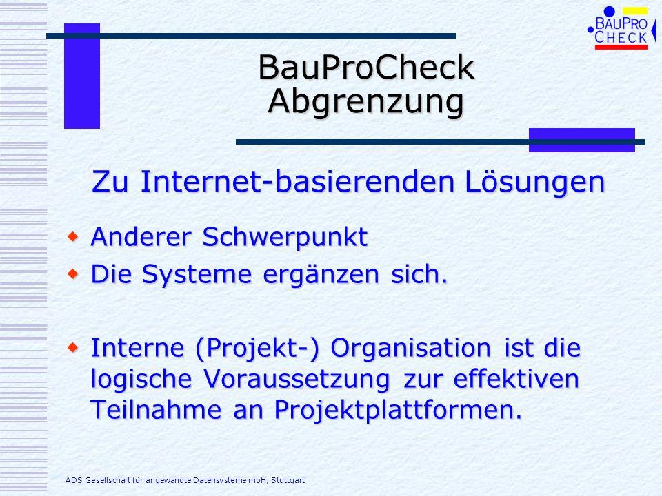 BauProCheck Abgrenzung Anderer Schwerpunkt Anderer Schwerpunkt Die Systeme ergänzen sich. Die Systeme ergänzen sich. Interne (Projekt-) Organisation i