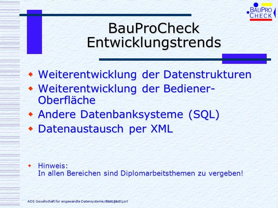 BauProCheck Entwicklungstrends Weiterentwicklung der Datenstrukturen Weiterentwicklung der Datenstrukturen Weiterentwicklung der Bediener- Oberfläche