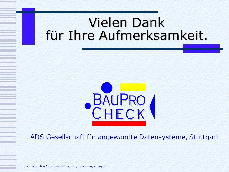 Vielen Dank für Ihre Aufmerksamkeit. ADS Gesellschaft für angewandte Datensysteme mbH, Stuttgart ADS Gesellschaft für angewandte Datensysteme, Stuttga