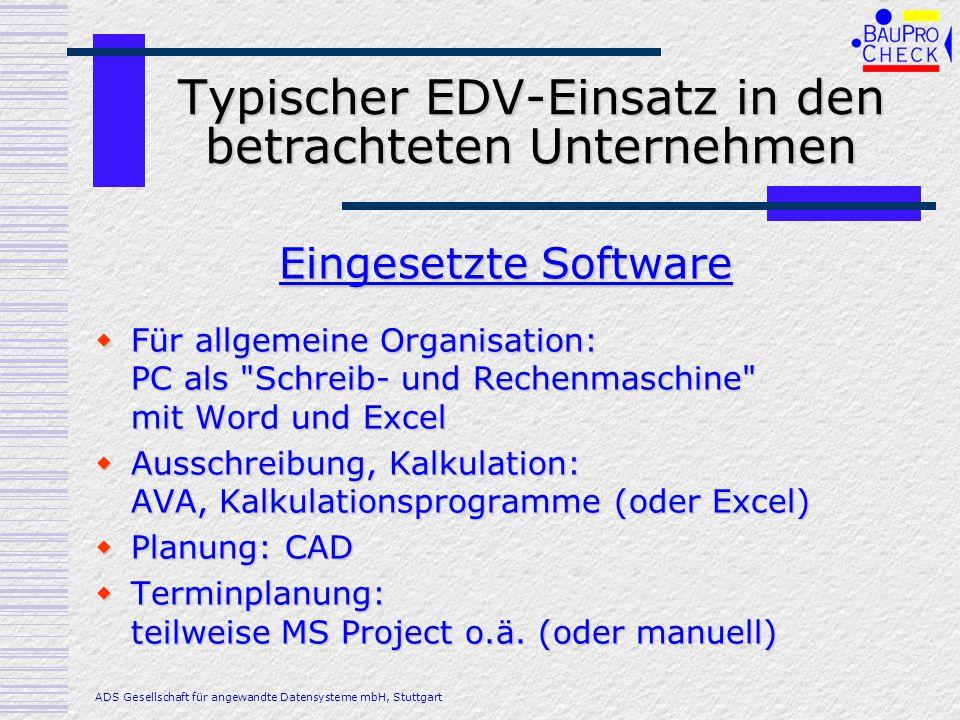 Typischer EDV-Einsatz in den betrachteten Unternehmen Netz (durchaus nicht überall!) Netz (durchaus nicht überall!) Häufig: Dateien irgendwo abgelegt, dafür sind sie nirgendwo zu finden, wenn man sie braucht.