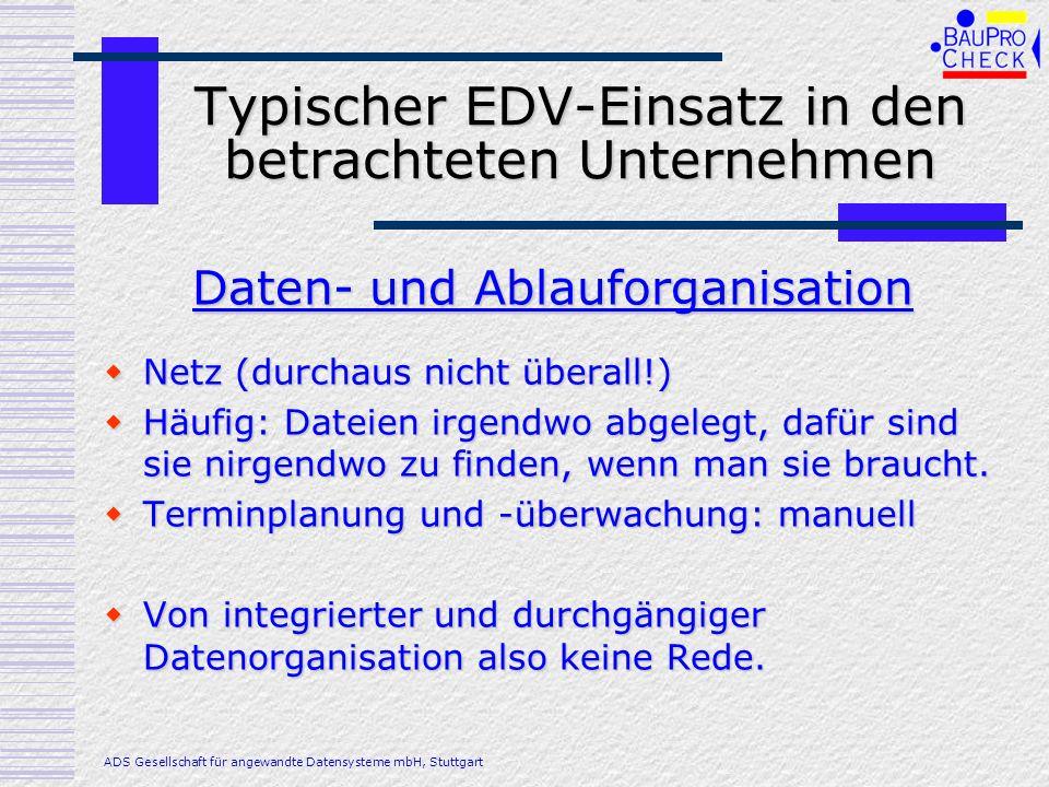 Typischer EDV-Einsatz in den betrachteten Unternehmen Netz (durchaus nicht überall!) Netz (durchaus nicht überall!) Häufig: Dateien irgendwo abgelegt,