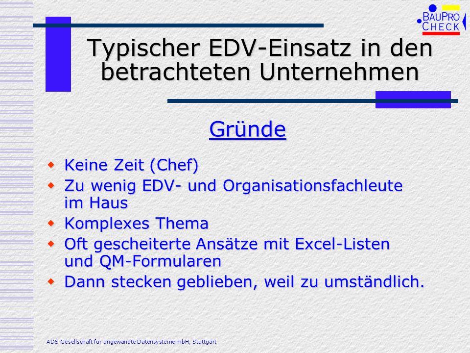 Typischer EDV-Einsatz in den betrachteten Unternehmen Keine Zeit (Chef) Keine Zeit (Chef) Zu wenig EDV- und Organisationsfachleute im Haus Zu wenig ED