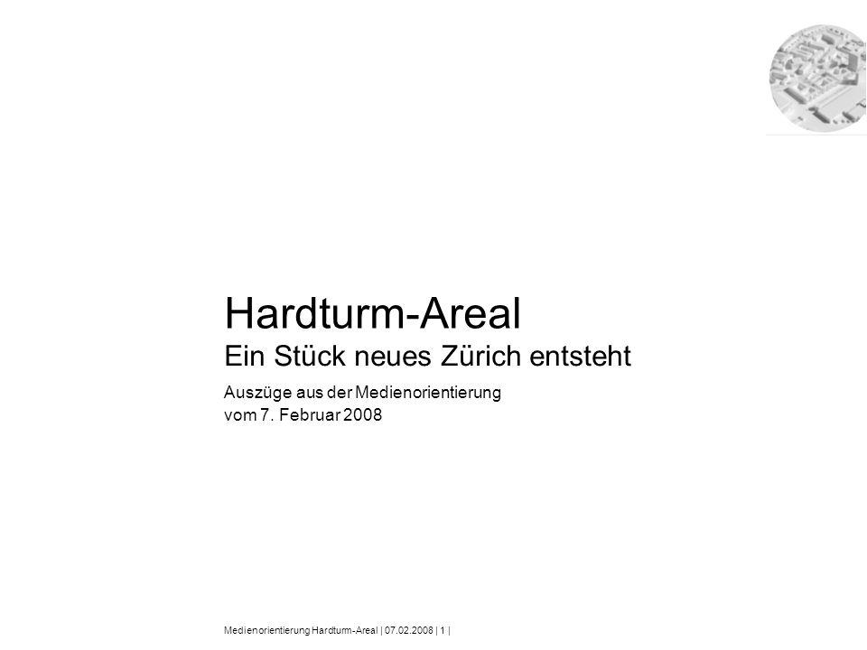 Medienorientierung Hardturm-Areal | 07.02.2008 | 1 | Hardturm-Areal Ein Stück neues Zürich entsteht Auszüge aus der Medienorientierung vom 7. Februar