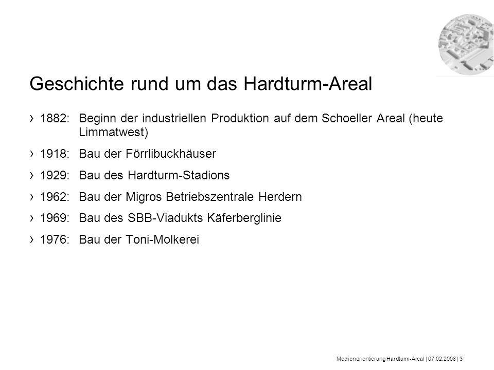Medienorientierung Hardturm-Areal | 07.02.2008 | 3 1882: Beginn der industriellen Produktion auf dem Schoeller Areal (heute Limmatwest) 1918: Bau der