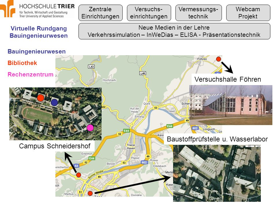 Virtuelle Rundgang Bauingenieurwesen Zentrale Einrichtungen Versuchs- einrichtungen Vermessungs- technik Webcam Projekt Neue Medien in der Lehre Verkehrssimulation – InWeDias – ELISA - Präsentationstechnik GPS-Einsatz in der Lehre Vermessungstechnik: GPS Leica 530