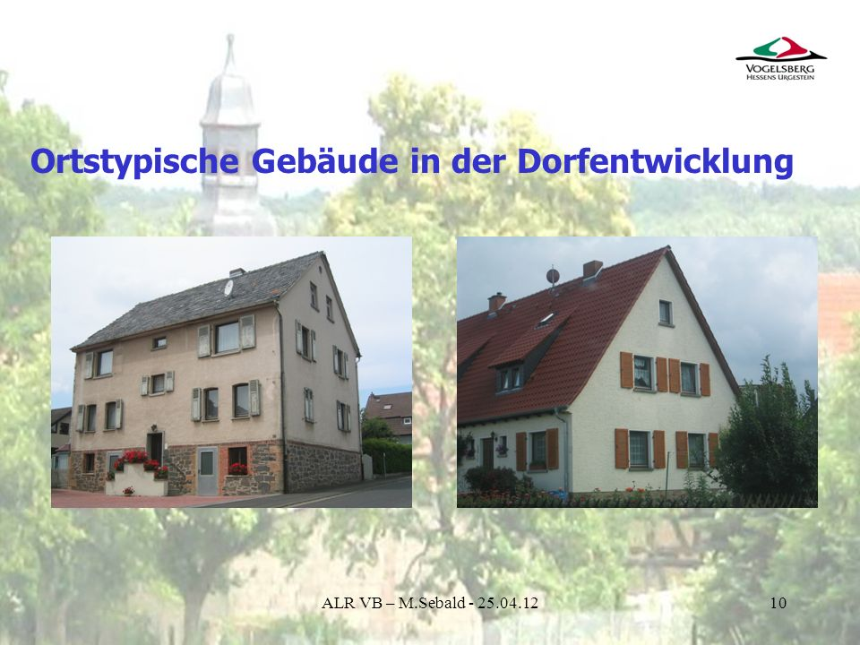10 Ortstypische Gebäude in der Dorfentwicklung ALR VB – M.Sebald - 25.04.12