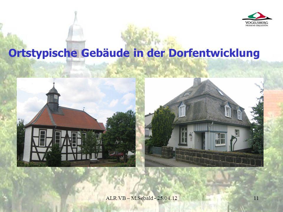 11 Ortstypische Gebäude in der Dorfentwicklung ALR VB – M.Sebald - 25.04.12