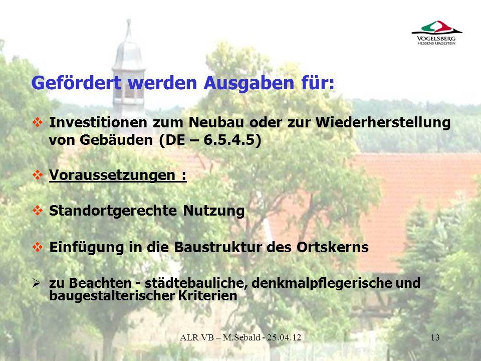 13 Gefördert werden Ausgaben für: Investitionen zum Neubau oder zur Wiederherstellung von Gebäuden (DE – 6.5.4.5) Voraussetzungen : Standortgerechte N