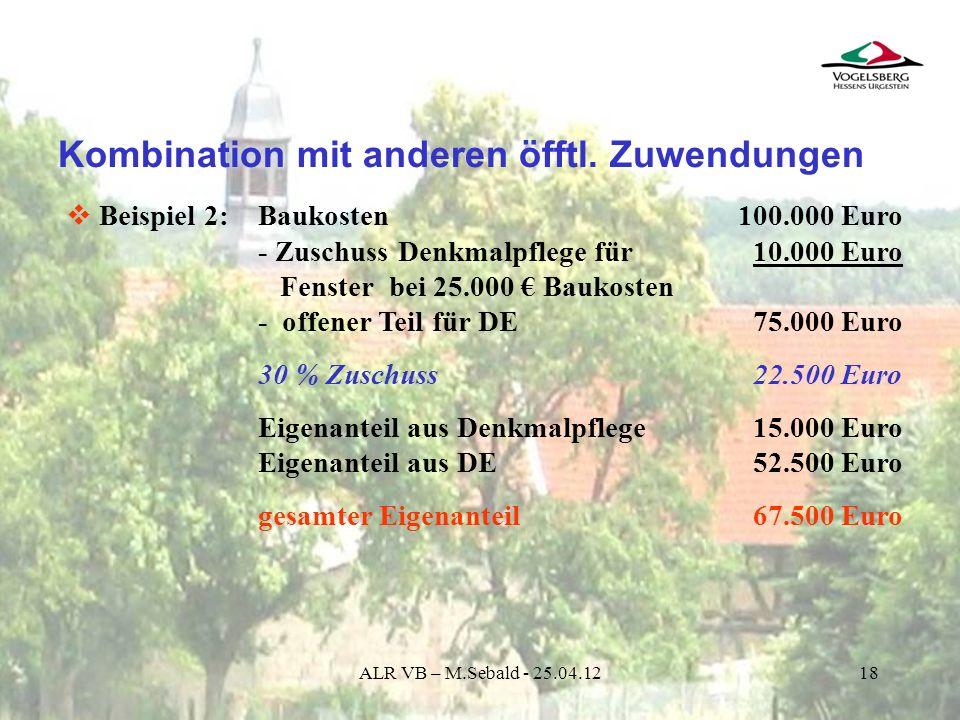 18 Kombination mit anderen öfftl. Zuwendungen Beispiel 2:Baukosten 100.000 Euro - Zuschuss Denkmalpflege für 10.000 Euro Fenster bei 25.000 Baukosten