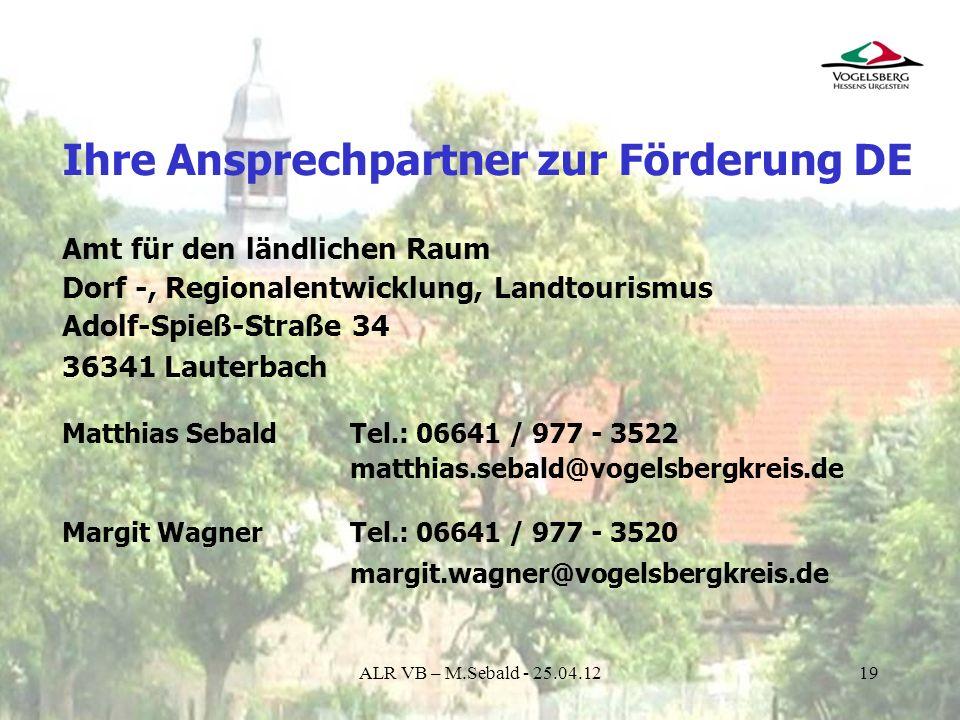 19 Ihre Ansprechpartner zur Förderung DE Amt für den ländlichen Raum Dorf -, Regionalentwicklung, Landtourismus Adolf-Spieß-Straße 34 36341 Lauterbach