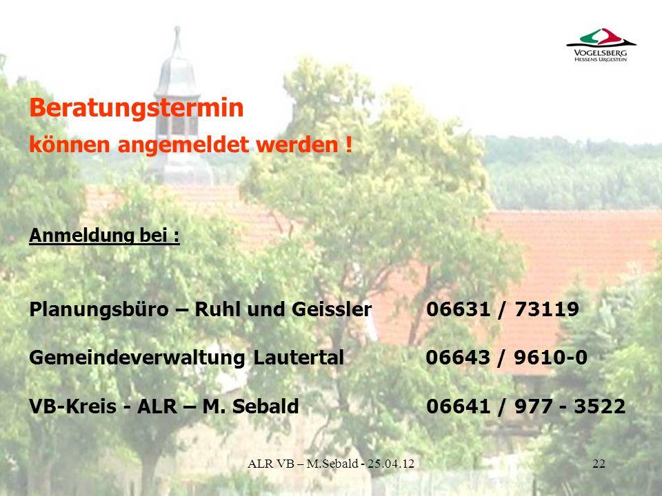22 Beratungstermin können angemeldet werden ! Anmeldung bei : Planungsbüro – Ruhl und Geissler 06631 / 73119 Gemeindeverwaltung Lautertal 06643 / 9610