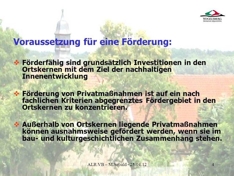 5 Abgegrenztes Fördergebiet - Beispiel ALR VB – M.Sebald - 25.04.12