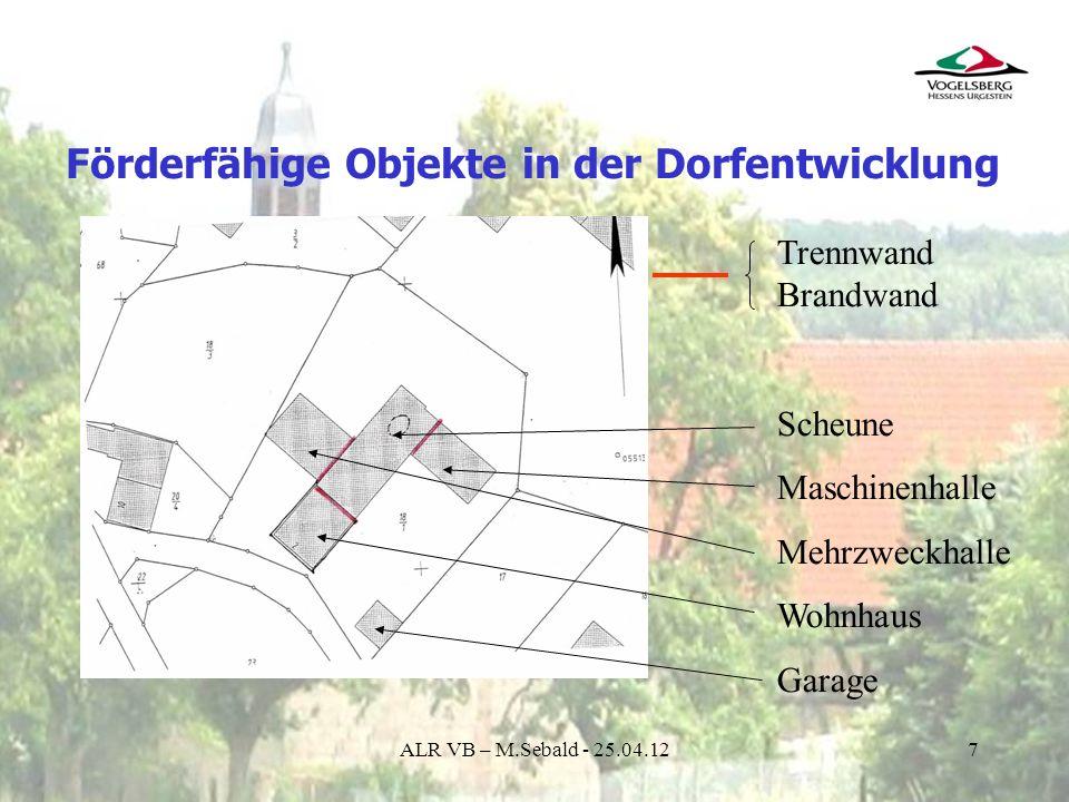 7 Förderfähige Objekte in der Dorfentwicklung Trennwand Brandwand Scheune Maschinenhalle Mehrzweckhalle Wohnhaus Garage ALR VB – M.Sebald - 25.04.12
