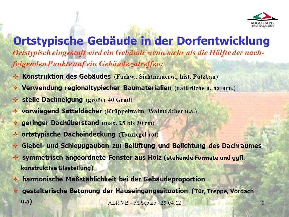 9 Ortstypische Gebäude in der Dorfentwicklung ALR VB – M.Sebald - 25.04.12