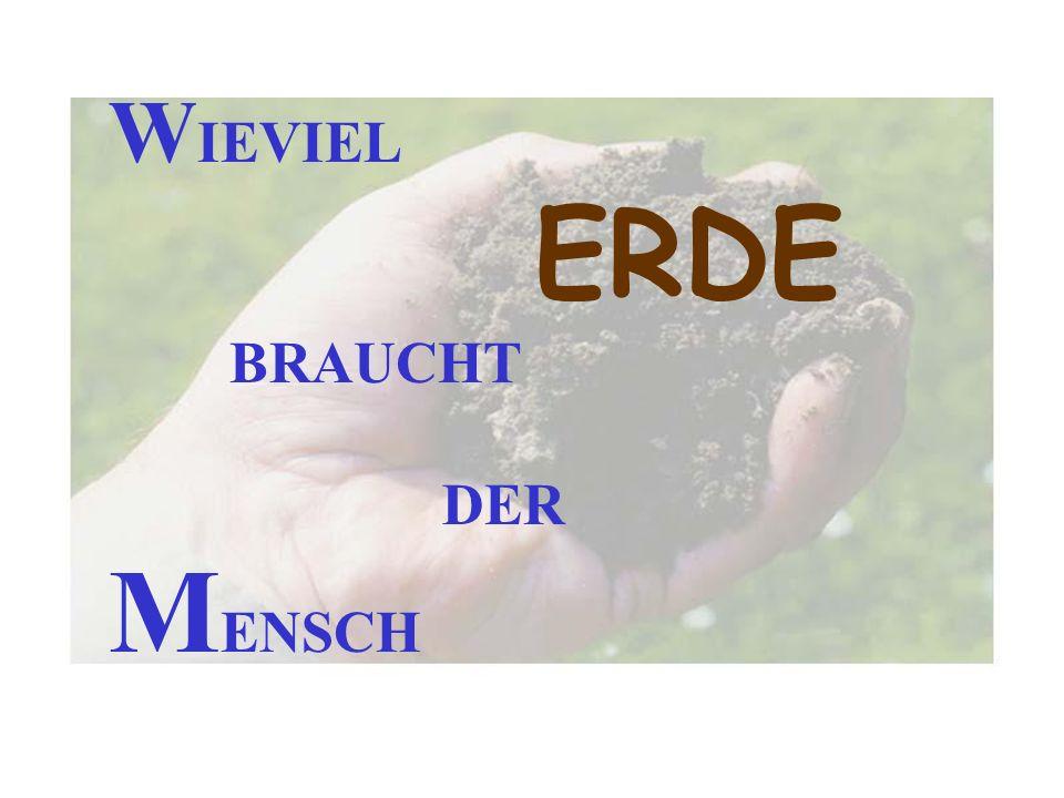 W IEVIEL ERDE BRAUCHT DER M ENSCH
