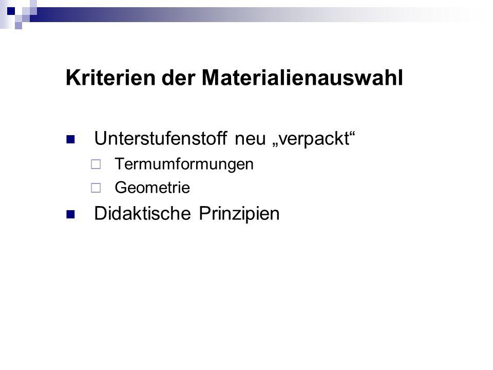 Kriterien der Materialienauswahl Unterstufenstoff neu verpackt Termumformungen Geometrie Didaktische Prinzipien