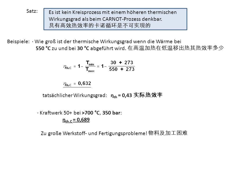 Beispiele: · Wie groß ist der thermische Wirkungsgrad wenn die Wärme bei 550 °C zu und bei 30 °C abgeführt wird.