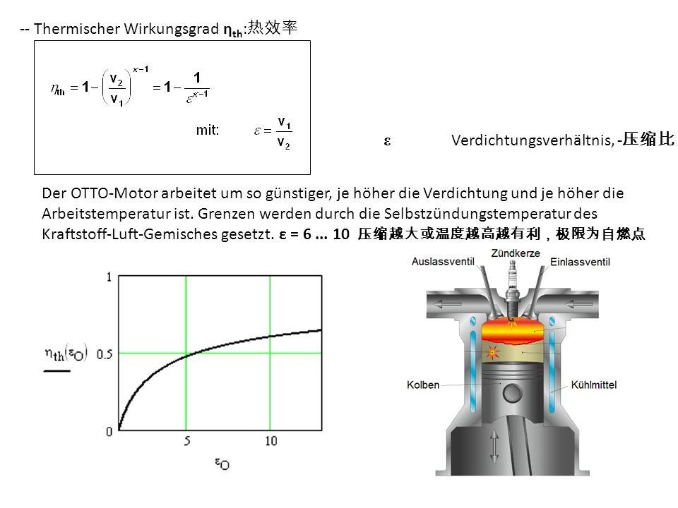 -- Thermischer Wirkungsgrad η th : ε Verdichtungsverhältnis, - Der OTTO-Motor arbeitet um so günstiger, je höher die Verdichtung und je höher die Arbeitstemperatur ist.