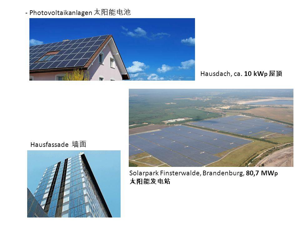 - Photovoltaikanlagen Solarpark Finsterwalde, Brandenburg, 80,7 MW p Hausdach, ca. 10 kW p Hausfassade