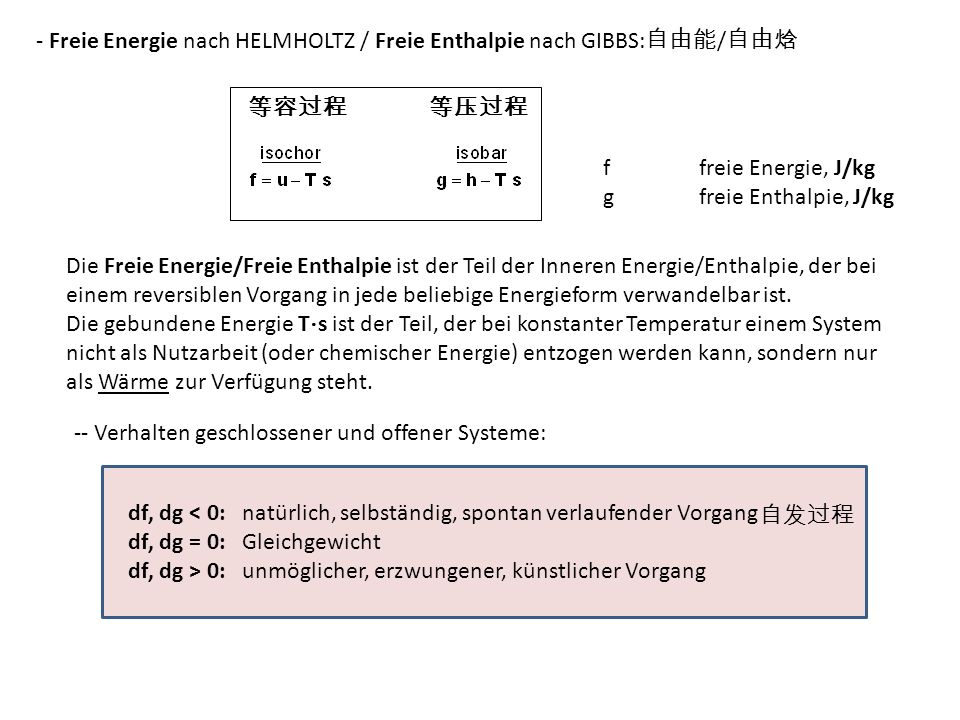 - Zustandsfunktion der Freien Energie/Freien Enthalpie: -- Allgemeine Prozesse: -- Chemisch-physikalische Prozesse, isobar: Δh 0 R,n molare Standardreaktionsenthalpie, kJ/mol Δs 0 R,n molare Standardreaktionsentropie, kJ/(mol K) Δg 0 R,n molare Freie Standardreaktionsenthalpie, kJ/mol --- Berechnung der molaren Standardreaktionsgrößen aus den molaren Standardbildungsgrößen