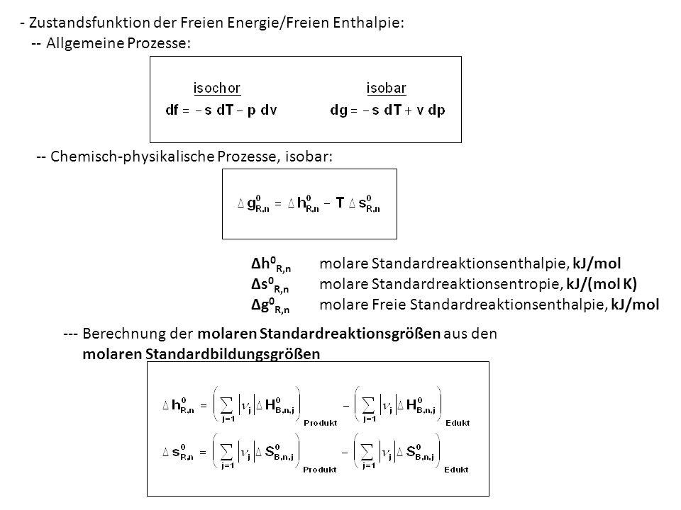 - Zustandsfunktion der Freien Energie/Freien Enthalpie: -- Allgemeine Prozesse: -- Chemisch-physikalische Prozesse, isobar: Δh 0 R,n molare Standardre