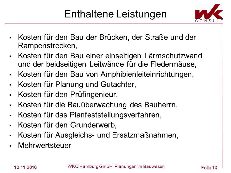 10.11.2010 WKC Hamburg GmbH, Planungen im Bauwesen Folie 10 Enthaltene Leistungen Kosten für den Bau der Brücken, der Straße und der Rampenstrecken, K